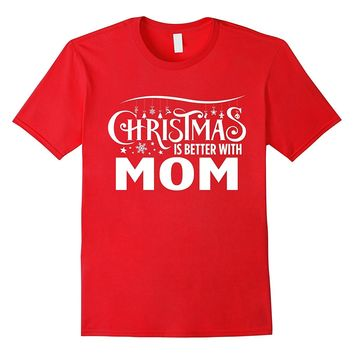 Christmas Is Better With Mom Matching Family T-Shirt