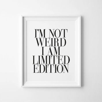 I am not weird i am limited edition, weird poster, wall decor, typography quote, affiche scandinave, black and white, wall art prints