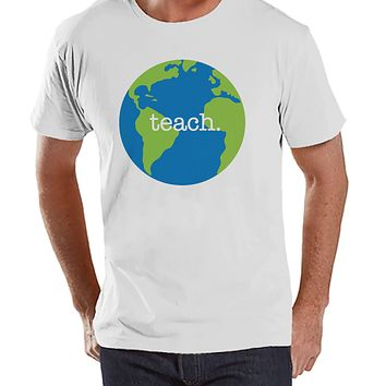 Funny Teacher Shirts - Globe Teach Shirt - Teacher Gift - Teacher Appreciation Gift - Earth Gift for Teacher - Men's White T-shirt