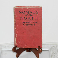 Vintage Book: Nomads of the North by James Oliver Curwood c. 1919 Hardcover Red Book Fiction Illustrated , Antique Book , Dog Story
