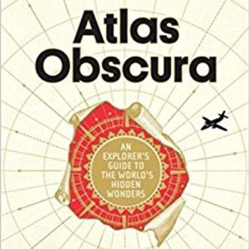Atlas Obscura: An Explorer's Guide to the World's Hidden Wonders Hardcover – September 20, 2016