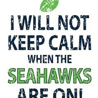 I Will Not Keep Calm When the Seahawks are on! Seattle Seahawks T-Shirt!