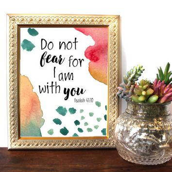Do Not Fear For I Am With You ,Isaiah 41:10, Bible Verse Wall Art, Printable Scripture, Watercolor, Christian wall decor, instant download