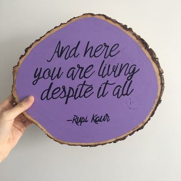 READY TO SHIP- and here you are living despite it all Rupi Kaur- reclaimed wood sign, reclaimed wood wall art, home decor, reclaimed wood