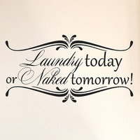 Laundry Today or Naked Tomorrow Decal / Laundry Room Decal / Laundry Decoration / Laundry Wall Quote