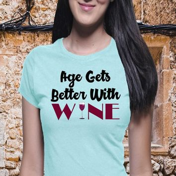 Age Better With Wine, Wine Shirt, Boyfriend Tee, I Love Wine, Funny Wine Shirt, Wine T Shirt, Funny Drink Shirt, Sarcasm, Trendy Tee, Tumblr