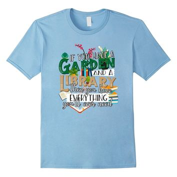 If You Have Garden and Library Have Everything Need Shirt