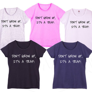 """Don't Grow up, It's a Trap!"" Famous Fashion Geek Humour Gift Ladies Tshirt"