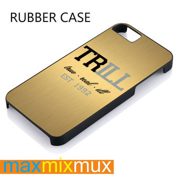 Trill - True And Real iPhone 4/4S, 5/5S, 5C, 6/6 Plus Series Rubber Case