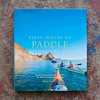 Fifty Places To Paddle Before Your Die By Chris Santella - Urban Outfitters