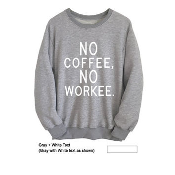 No Coffee No Workee Sweatshirt Coffee Sweater Hipster Crewneck College Funny Saying Shirts Long Sleeve T Shirts Mens Womens Fashion Jumper