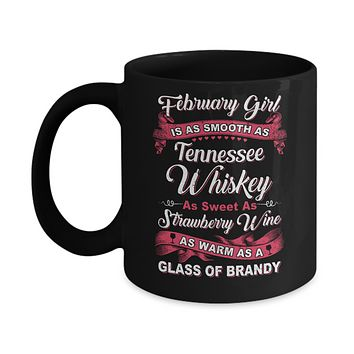 February Girl Is As Smooth As Tennessee Whiskey Birthday Mug