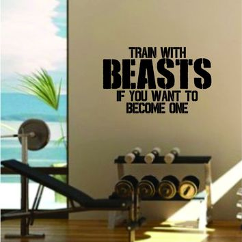 Train With Beasts Quote Fitness Health Work Out Gym Decal Sticker Wall Vinyl Art Wall Room Decor Weights Motivation Inspirational Teen Health
