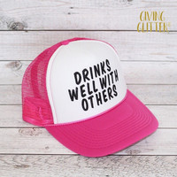 Drinks Well With Others // Trucker Hat