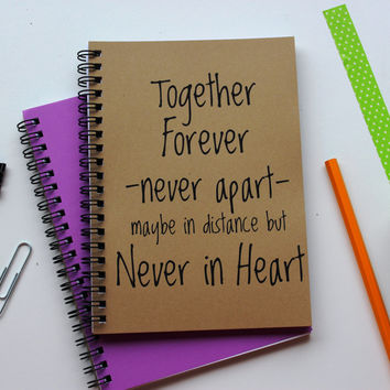Together forever never apart, maybe in distance but never in heart - 5 x 7 journal