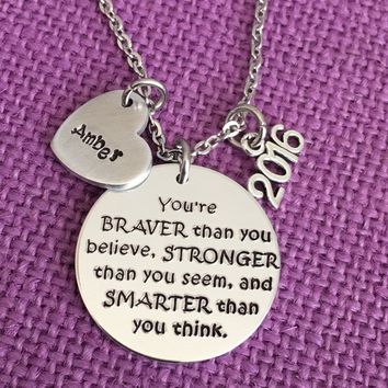 Graduation Gift - Necklace - Motivation - Youre Braver than you believe - Graduation Necklace - Personalized - Brave - Smart - Strong