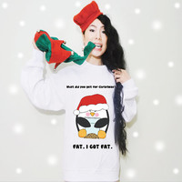What did you get for Christmas? Fat. I got Fat Funny Saying Penguin Christmas Fleece/ Sweatshirt (Ugly Sweater)