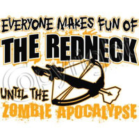 Everyone Makes Fun Of the REDNECK Until The ZOMBIE APOCALYPSE Funny Printed Graphic Tee Unisex Mens Womans Kids Tee