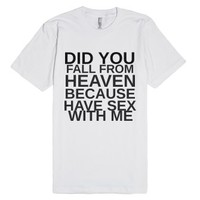 Did You Fall From Heaven Because Have Sex With Me-White T-Shirt