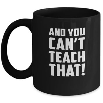 And You Can't Teach That! Wrestling Coffee Mug