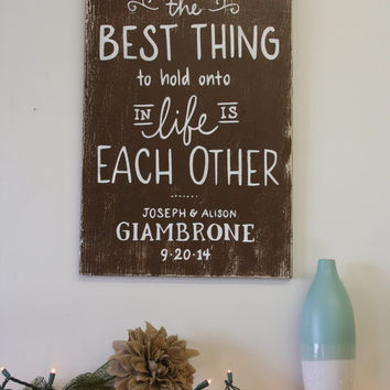 The Best Thing To Hold To In Life Is Each Other Wedding Sign Rustic Chic Wedding Bridal Shower Gift Audrey Hepburn Quote Wall Art Home Decor