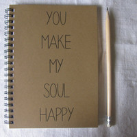You make my soul happy - 5 x 7 journal