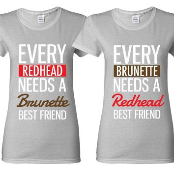 Every Brunette Needs A Redhead - Every Redhead Needs A Brunette Girl BFFS T-shirts