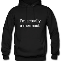 I'm Actually A Mermaid mermaid Hoodie