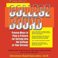 College Bound: Proven Ways to Plan and Prepare for Getting Into the College Of Your Dreams: A Comprehensive Guide for Using the Internet for the College Planning Process