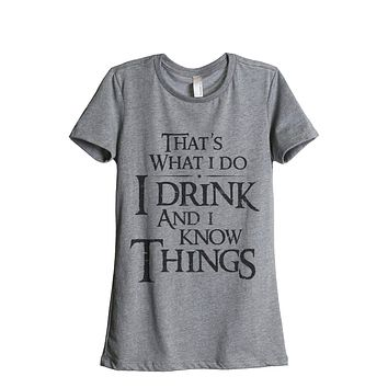 Thats What I Do I Drink And I Know Things