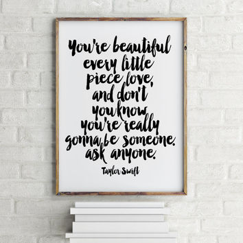 Taylor Swift,you are beautiful and you are really gonna be someone ask anyone,inspirational words,taylor swift quote,gift for her,home decor