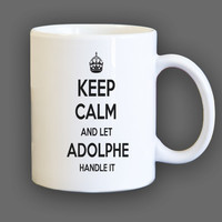Keep Calm and let Adolphe Handle it Personalized Coffee Mug