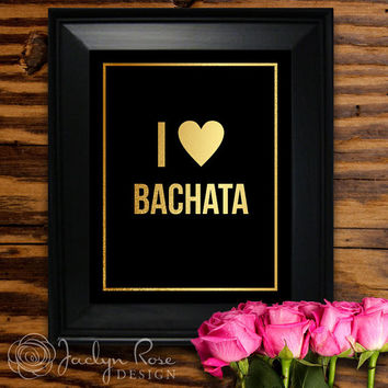 Printable wall art decor: I Love Bachata - Gold foil type and heart and black background design (Instant digital download - JPG)