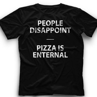 People Disappoint -Pizza Is Enternal T-Shirt -People Disappoint -Pizza Is Enternal- Graphic - T