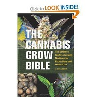 The Cannabis Grow Bible: The Definitive Guide to Growing Marijuana for Recreational and Medical Use