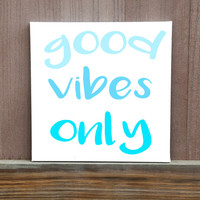 Good Vibes Only Custom Hand Painted Canvas Quote, Custom Color, Multiple Sizes Available, Ready To Hang, Wall Art, Home Decor