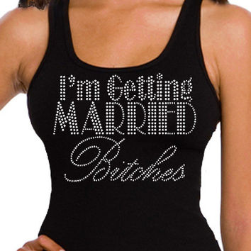 I'm getting Married Bitches Rhinestone Tank Top  by ABridalShop