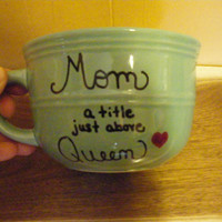 Coffee/Tea/Cup/Mug/Custom/Personalized/Dishwasher safe/ Mom a title just above queen./Mother's Day gift