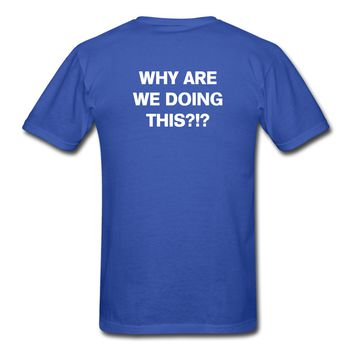 Why Are We Doing This? T-Shirt   djbalogh