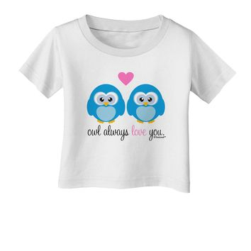 Owl Always Love You - Blue Owls Infant T-Shirt by TooLoud