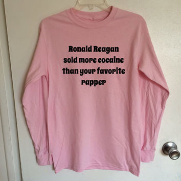 Ronald Reagan Sold Cocaine Long Sleeve - Feminist Shirt (Fair Trade Organic Cotton)
