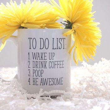 To Do List Wake Up Drink Coffee Poop Be Awesome Funny Quote Coffee Mug Motivational Mug Fun Mugs Funny Gift
