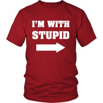 Stupid - I'm with stupid - Custom Made Funny Shirt