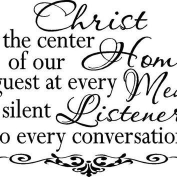 Christ is the Center of our Home a Guest at every Meal a Silent Listener to every Conv