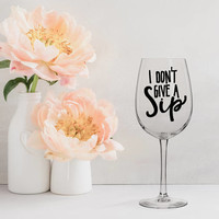 i don't give a sip wine glass, gifts for wine lovers, personalized wine glasses, funny wine glasses, wine birthday present, gifts for her