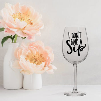 I Dont Give A Sip Wine Glass Gifts For Lovers Personaliz