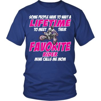 Some People Have To Wait To Meet Their Favorite Rider Mom - Motocross Themed Shirt