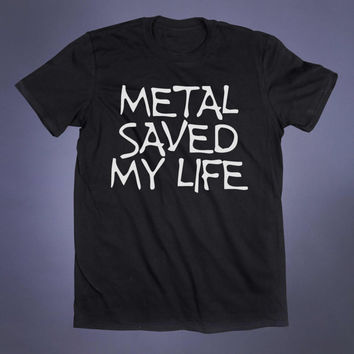 Heavy Metal Shirt Metal Saved My Life Slogan Tee Grunge Music Band Punk Rock Alternative Clothing Tumblr T-shirt