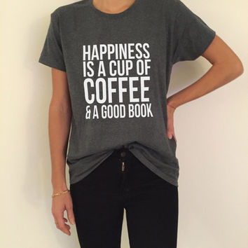 Happiness is a cup of coffee and a good book Tshirt funny slogan quotes womens girls gifts present cute