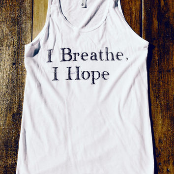 I Breathe, I Hope.  The philosophy that started it all. - American Apparel Tank Top